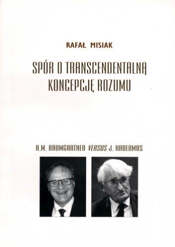 Okładka książki Spór o transcendentalną koncepcję rozumu. H.M. Baumgartner versus J. Habermas