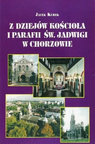 Okładka książki Z dziejów kościoła i parafii św Jadwigi w Chorzowie