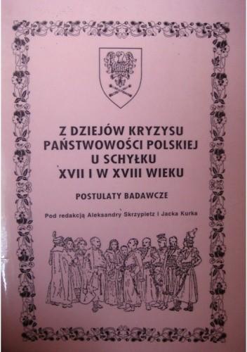 Okładka książki Z dziejów kryzysu państwowości polskiej u schyłku XVII i w XVIII wieku. Postulaty badawcze