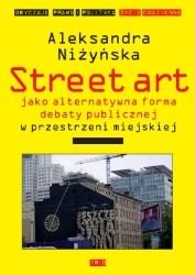 Okładka książki Street art jako alternatywna forma debaty publicznej w przestrzeni miejskiej