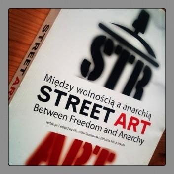 Okładka książki Street art. Między wolnością a anarchią