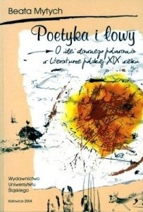 Okładka książki Poetyka i łowy. O idei dawnego polowania w literaturze polskiej XIX wieku