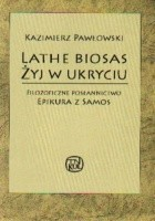 Lathe Biosas - Żyj w ukryciu. Filozoficzne posłannictwo Epikura z Samos