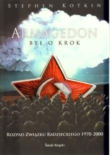Okładka książki Armagedon był o krok. Rozpad Związku Radzieckiego 1970-2000