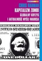 Kapitalizm Zombi. Globalny kryzys i aktualność myśli Marksa