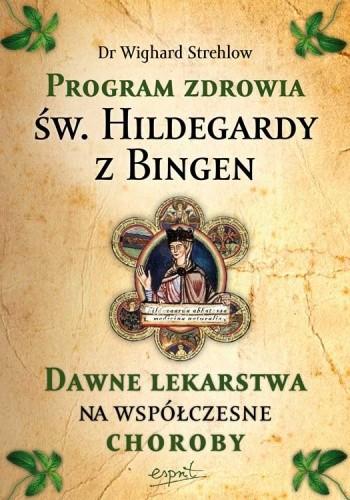 Okładka książki Program zdrowia św. Hildegardy z Bingen. Dawne lekarstwa na współczesne choroby