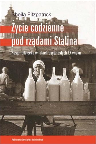 Okładka książki Życie codzienne pod rządami Stalina. Rosja radziecka w latach trzydziestych XX wieku