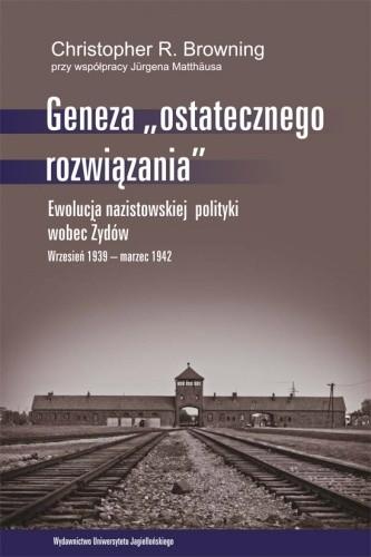 """Okładka książki Geneza """"ostatecznego rozwiązania"""". Ewolucja nazistowskiej polityki wobec Żydów. Wrzesień 1939 - marzec 1942"""