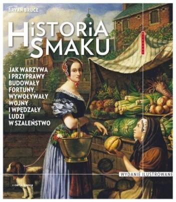Okładka książki Historia smaku. Jak warzywa i przyprawy budowały fortuny, wywoływały wojny i wpędzały ludzi w szaleństwo
