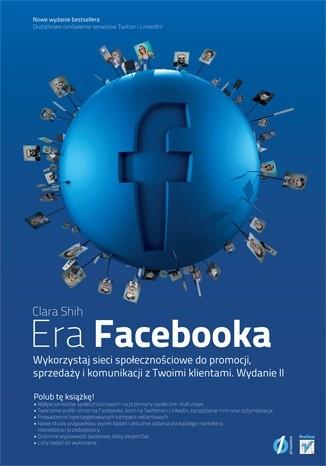 Okładka książki Era Facebooka. Wykorzystaj sieci społecznościowe do promocji, sprzedaży i komunikacji z Twoimi klientami. Wydanie II