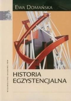 Okładka książki Historia egzystencjalna. Krytyczne studium narratywizmu i humanistyki zaangażowanej