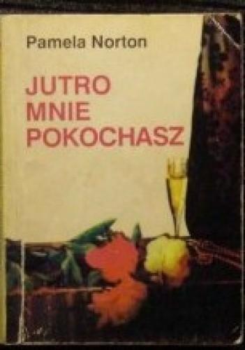 Okładka książki Jutro mnie pokochasz
