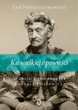 Okładka książki Ku wielkiej opowieści. O życiu i twórczości Kornela Filipowicza
