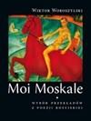 Okładka książki Moi Moskale. Wybór przekładów z poezji rosyjskiej od Puszkina do Ratuszyńskiej