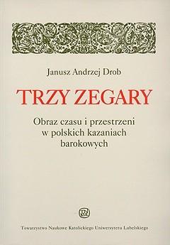 Okładka książki Trzy zegary. Obraz czasu i przestrzeni w polskich kazaniach barokowych
