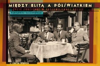 Okładka książki Między elitą a półświatkiem. Życie codzienne w przedwojennej Polsce