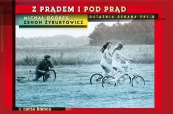 Okładka książki Z prądem i pod prąd. Ostatnia dekada PRL-u