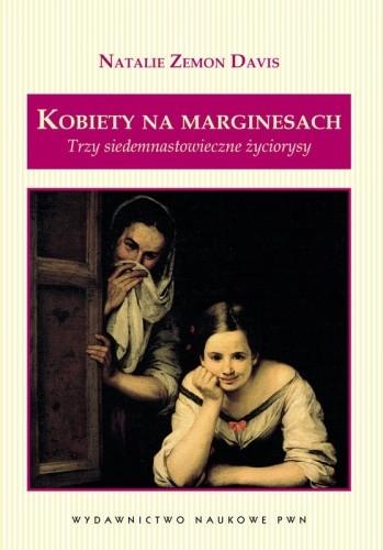 Okładka książki Kobiety na marginesach. Trzy siedemnastowieczne życiorysy