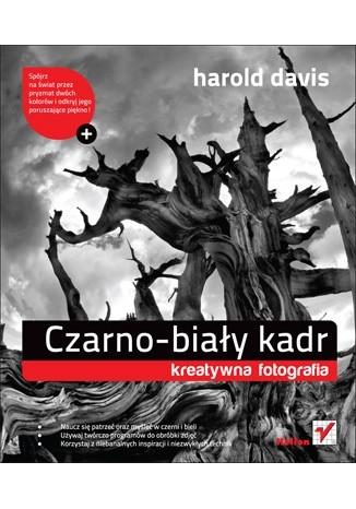 Okładka książki Czarno - biały kadr. Kreatywna fotografia