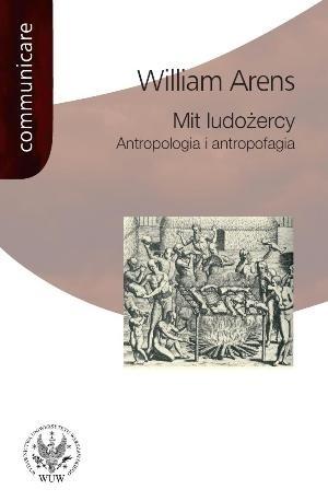 Okładka książki Mit ludożercy. Antropologia i antropofagia