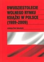 Dwudziestolecie wolnego rynku książki w Polsce (1989-2009)