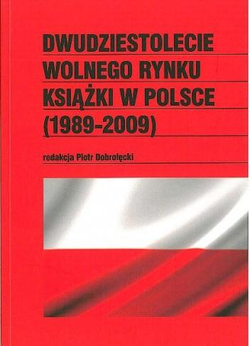 Okładka książki Dwudziestolecie wolnego rynku książki w Polsce (1989-2009)