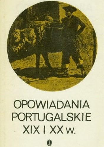 Okładka książki Opowiadania portugalskie XIX i XX w.