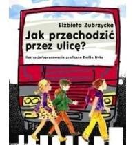 Okładka książki Jak przechodzić przez ulicę?