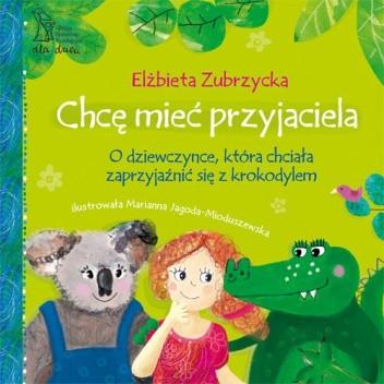 Okładka książki Chcę mieć przyjaciela. O dziewczynce, która chciała zaprzyjaźnić się z krokodylem