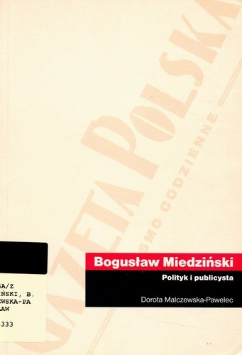 Okładka książki Bogusław Miedziński (1891-1972). Polityk i publicysta