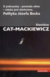 Okładka książki O jedenastej - powiada aktor - sztuka jest skończona. Polityka Józefa Becka