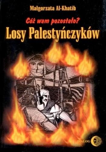 Okładka książki Cóż wam pozostało? Losy Palestyńczyków na podstawie prozy Gassana Kanafaniego