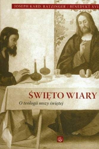 Okładka książki Święto wiary. O teologii mszy świętej