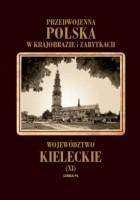 Przedwojenna Polska w krajobrazie i zabytkach. Województwo kieleckie (XI)