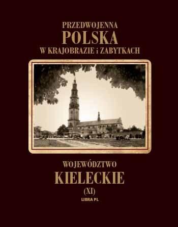 Okładka książki Przedwojenna Polska w krajobrazie i zabytkach. Województwo kieleckie (XI)
