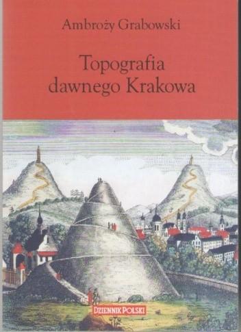 Okładka książki Topografia dawnego Krakowa