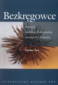 Okładka książki Bezkręgowce. Podstawy morfologii funkcjonalnej, systematyki i filogenezy