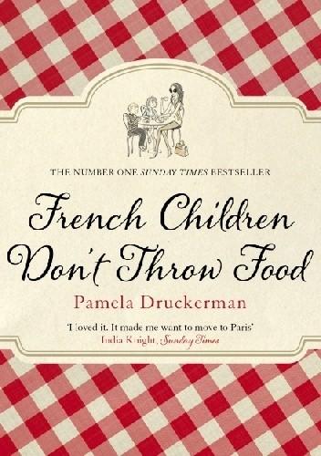 Okładka książki French Children Don't Throw Food