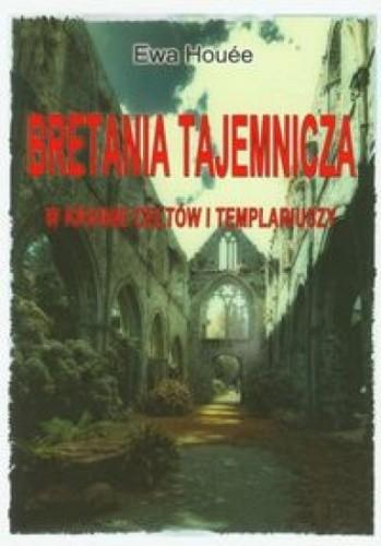 Okładka książki Bretania tajemnicza: W krainie Celtów i Templariuszy