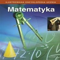 Okładka książki Ilustrowana encyklopedia ucznia. Matematyka