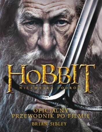 Okładka książki Hobbit: Niezwykła Podróż. Oficjalny Przewodnik Po Filmie