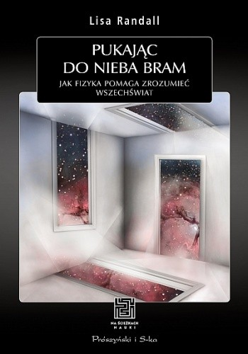Okładka książki Pukając do nieba bram. Jak fizyka pomaga zrozumieć Wszechświat