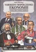 Narodziny współczesnej ekonomii - Żywoty i idee wielkich myślicieli