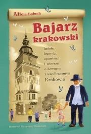 Okładka książki Bajarz krakowski. Baśnie, legendy, opowieści i wiersze o dawnym i współczesnym Krakowie
