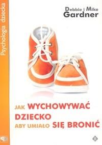 Okładka książki Jak wychować dziecko aby umiało się bronić