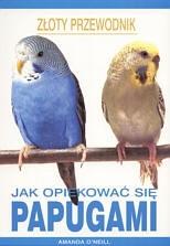 Okładka książki Jak opiekować się papugami