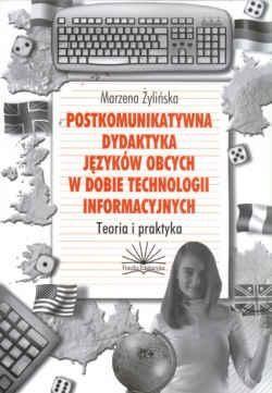 Okładka książki Postkomunikatywna dydaktyka języków obcych w dobie technologii informacyjnych. Teoria i praktyka