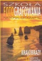 Szkoła fotografowania National Geographic. Krajobrazy