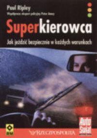 Okładka książki Superkierowca. Jak jeździć bezpiecznie w każdych warunkach