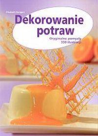 Okładka książki Dekorowanie potraw. Oryginalne pomysły 330 ilustracji